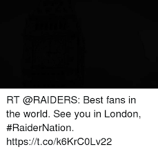 best fans in the world rt best fans in the world see you in london raidernation