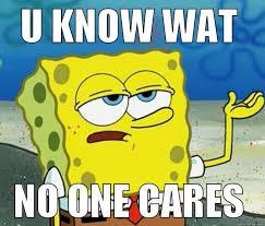 No One Cares Spongebob Meme - tough spongebob memes quickmeme