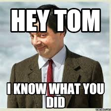 Tom Meme - hey tom i know what you did memes com tomm pinterest