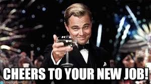 New Job Meme - cheers to your new job congratulations meme on memegen