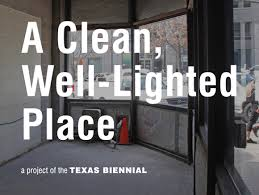 hemingway a clean well lighted place a clean well lighted place presented by the texas biennial art agenda
