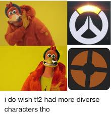 Tf2 Memes - i do wish tf2 had more diverse characters tho dank meme on me me