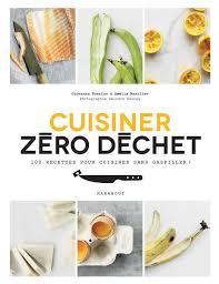livre cuisine marabout livre cuisine zéro déchet amelia wasiliev giovanna torrico