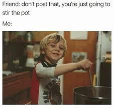 Pot Memes - 25 best memes about stirring the pot stirring the pot memes