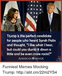 Sarah Palin Memes - trump is the perfect candidate for people who heard sarah palin and