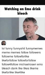 Funny Shit Meme - watching an emo drink bleach lol funny funnyshit funnymemes meme
