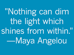 Nothing Can Dim The Light Which Shines From Within Maya Angelou Quote Connect With Mercy The Official Blog Of The