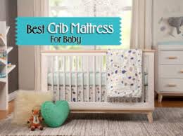 Best Crib Mattress For Toddler Best Crib Mattress For Your Toddler Everything You Need To