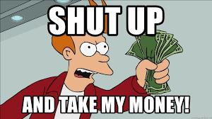 Take My Money Meme Generator - shut up and take my money 840x840 shutup and take my money meme