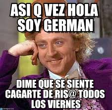 Hola Soy German Memes - asi q vez hola soy german en memegen
