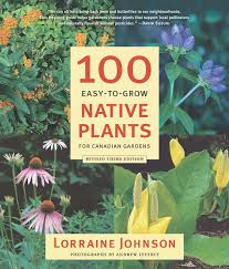 planting native species 100 easy to grow native plants for canadian gardens lorraine