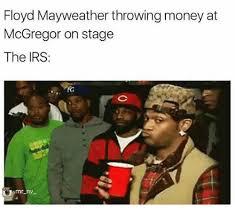 Floyd Mayweather Meme - floyd mayweather throwing money at mcgregor on stage the irs kg mr