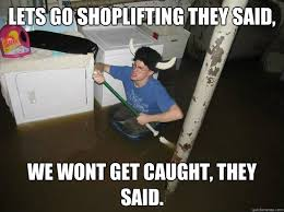 Shoplifting Meme - lets go shoplifting they said we wont get caught they said do