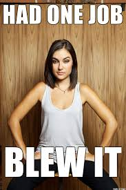 You Blew It Meme - you had one job meme on imgur