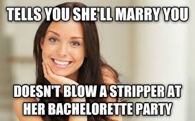 Bachelorette Party Meme - after reading the post about bachelorette parties im hoping shes