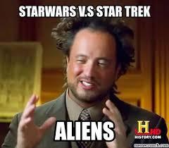 Ancient Aliens Giorgio Meme - star wars vs star trek aliens meme geeky nerdy stuff pinterest