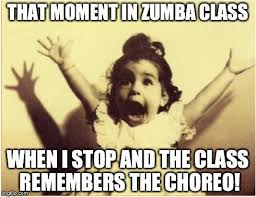 Funny Zumba Memes - that moment in zumba class when i stop and the class remembers the