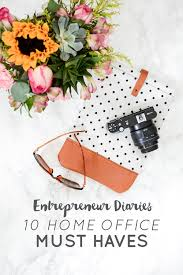 The Top 10 Home Must by Entrepreneur Diaries 10 Home Office Must Haves Think Creative