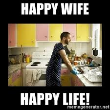 Happy Life Meme - happy wife happy life ridiculously domesticated husband meme