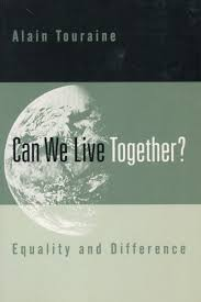 live together can we live together equality and difference alain touraine