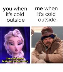 Cold Outside Meme - you when me when it s cold it s cold outside outside the cold