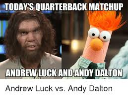 Andrew Luck Memes - todays quarterback matchup andrew luck and andy dalton andrew luck
