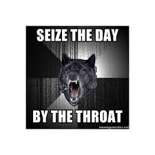 I Lied Meme Generator - seize the day by the throat insanity wolf meme generator