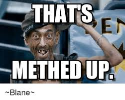 Meth Meme - thats methed up blane meme on me me