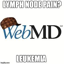 Leukemia Meme - scumbag webmd i should know better than to look imgflip