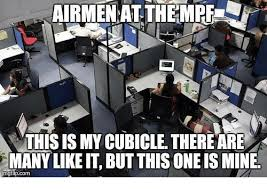 Cubicle Meme - airmen at themrfe this is my cubicle thereare likeit but this oneis