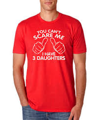 you can u0027t scare me i have three daughters fathers day gift dad to