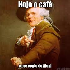 Alan Meme - hoje o caf礬 礬 por conta do alan meme criarmeme com br