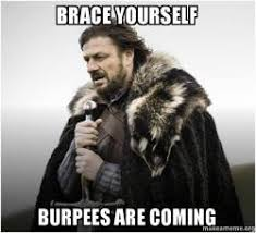 Burpees Meme - brace yourself burpees are coming brace yourself game of thrones
