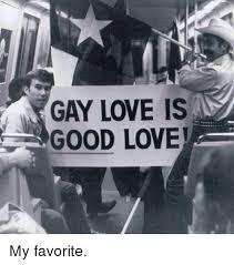 Gay Love Memes - gay love is good love my favorite love meme on me me