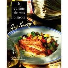 livre cuisine bistrot la cuisine de mes bistrots relié savoy achat livre
