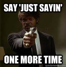 Just Saying Meme - say just sayin one more time pulp fiction meme quickmeme