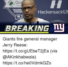 Reese Meme - qu traini cente hackensacku breaking n giants fire general manager