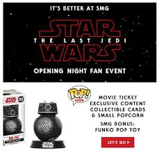 opening night fan event star wars the last jedi free star wars funko pop when you buy tickets to last jedi at smg