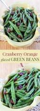vegetarian entrees for thanksgiving cranberry orange glazed green beans cupcakes u0026 kale chips