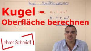kugeloberfl che berechnen kugel oberfläche berechnen körper mathematik