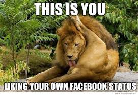 Your Own Meme - this is you liking your own facebook status weknowmemes