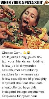 Funny Sex Joke Memes - when your a pita slut cheese cum adult jokes funny jokes 18