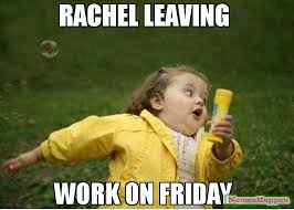 Rachel Memes - rachel leaving work on friday meme chubby bubbles girl 57247