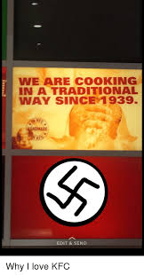 Kfc Memes - we are cooking in a traditional way since 1939 ndmade edit send