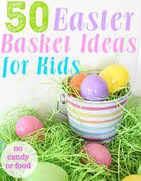 basket fillers 50 easter basket ideas with