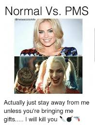Pms Meme - normal vs pms actually just stay away from me unless you re