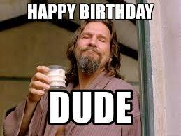Big Lebowski Meme - happy birthday dude the big lebowski dude meme generator