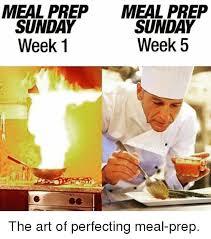 Meal Prep Meme - meal prep meal prep sunday sunday week 5 week 1 the art of
