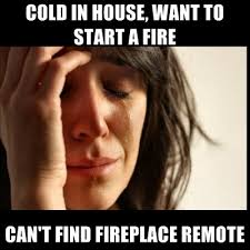 Fireplace Meme - cold in house want to start a fire can t find fireplace remote