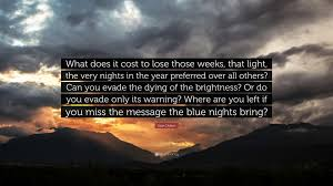 What Does It Cost To by Joan Didion Quote U201cwhat Does It Cost To Lose Those Weeks That